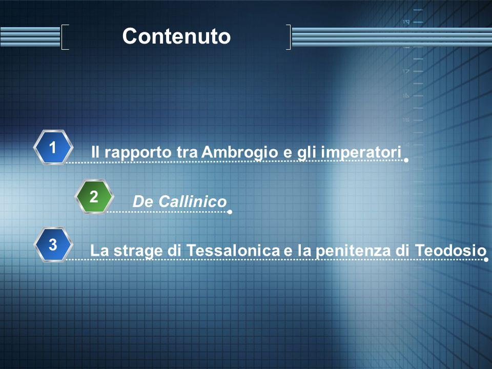 Contenuto Il rapporto tra Ambrogio e gli imperatori 1 De Callinico 2 La strage di Tessalonica e la penitenza di Teodosio 3