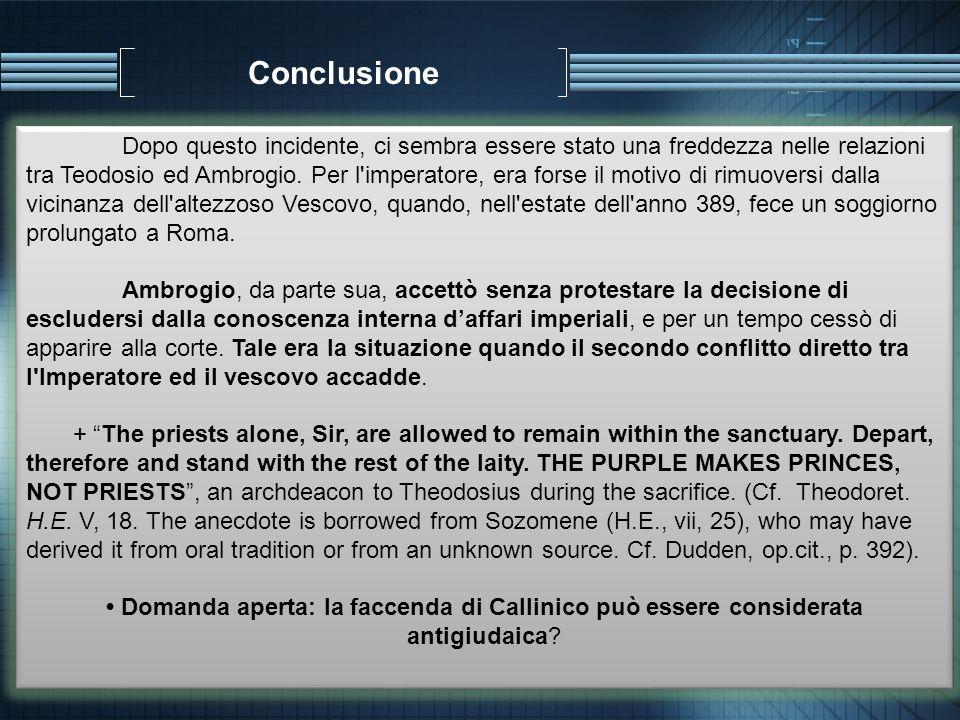 Conclusione Dopo questo incidente, ci sembra essere stato una freddezza nelle relazioni tra Teodosio ed Ambrogio. Per l'imperatore, era forse il motiv