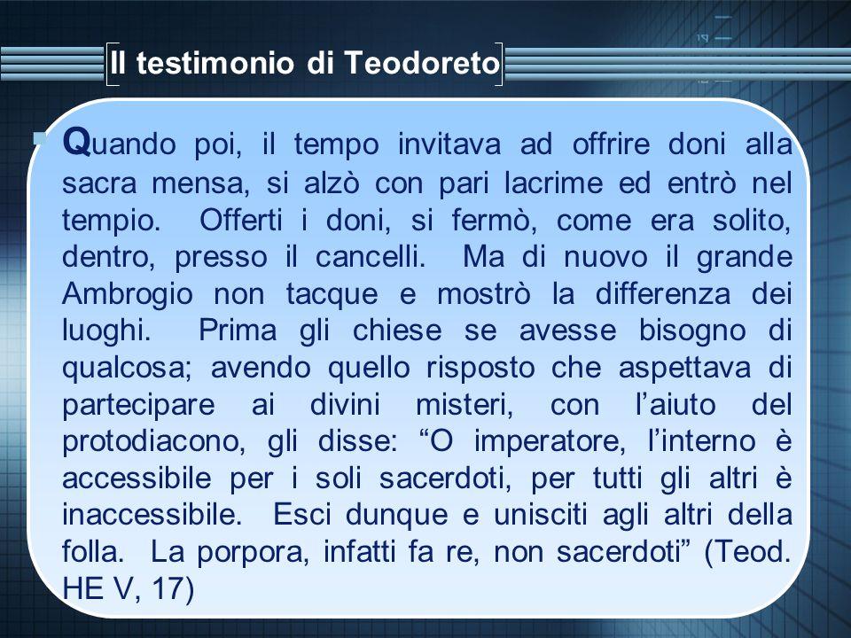 Il testimonio di Teodoreto Q uando poi, il tempo invitava ad offrire doni alla sacra mensa, si alzò con pari lacrime ed entrò nel tempio. Offerti i do