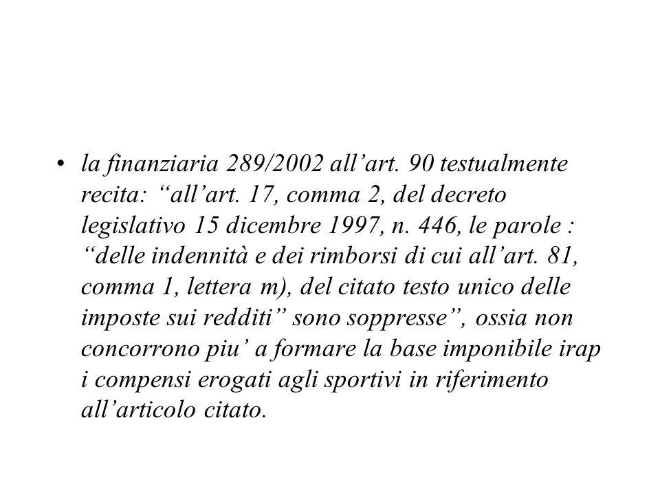 la finanziaria 289/2002 allart. 90 testualmente recita: allart. 17, comma 2, del decreto legislativo 15 dicembre 1997, n. 446, le parole : delle inden