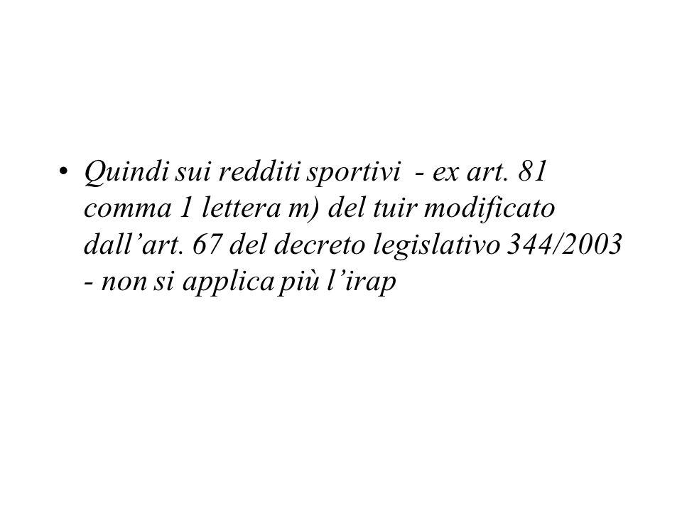 Quindi sui redditi sportivi - ex art. 81 comma 1 lettera m) del tuir modificato dallart. 67 del decreto legislativo 344/2003 - non si applica più lira