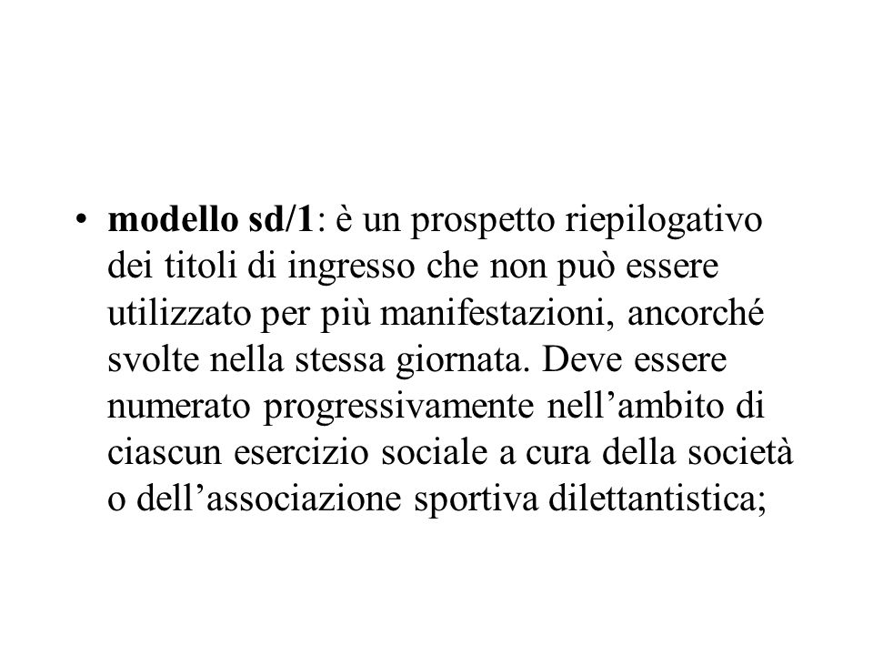 modello sd/1: è un prospetto riepilogativo dei titoli di ingresso che non può essere utilizzato per più manifestazioni, ancorché svolte nella stessa g