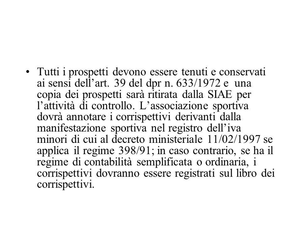 Tutti i prospetti devono essere tenuti e conservati ai sensi dellart. 39 del dpr n. 633/1972 e una copia dei prospetti sarà ritirata dalla SIAE per la