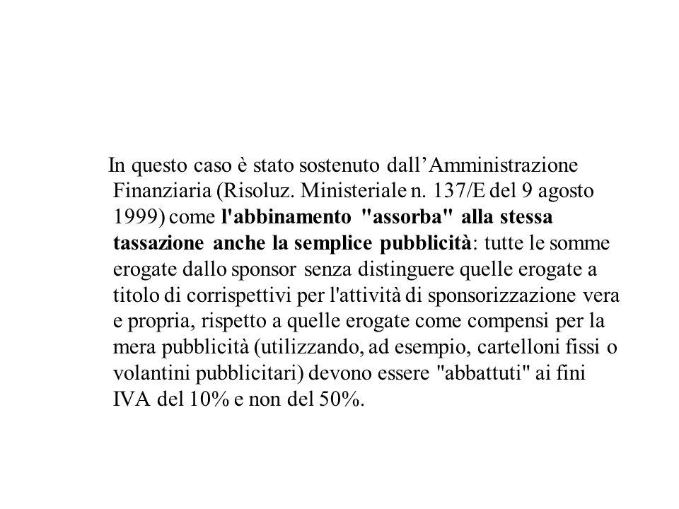 In questo caso è stato sostenuto dallAmministrazione Finanziaria (Risoluz. Ministeriale n. 137/E del 9 agosto 1999) come l'abbinamento
