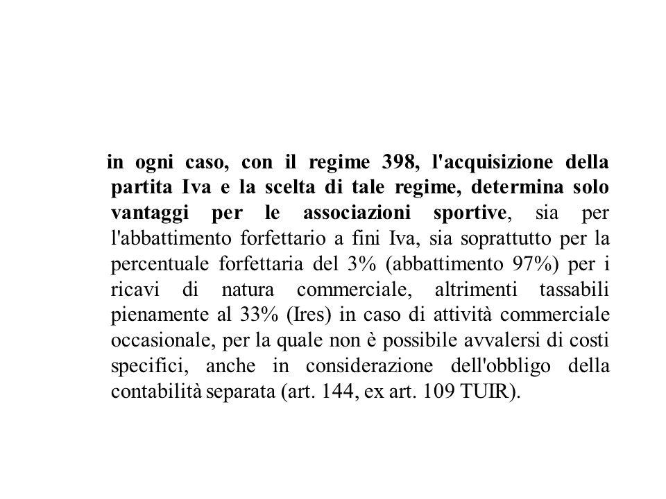 in ogni caso, con il regime 398, l'acquisizione della partita Iva e la scelta di tale regime, determina solo vantaggi per le associazioni sportive, si
