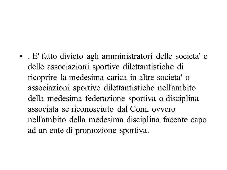 . E' fatto divieto agli amministratori delle societa' e delle associazioni sportive dilettantistiche di ricoprire la medesima carica in altre societa'