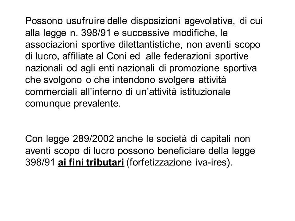 Possono usufruire delle disposizioni agevolative, di cui alla legge n. 398/91 e successive modifiche, le associazioni sportive dilettantistiche, non a