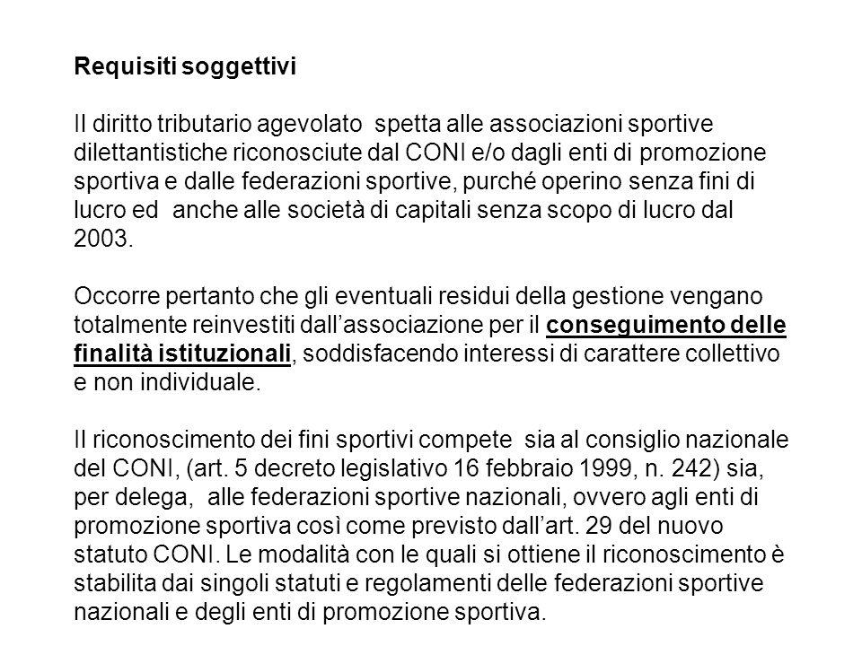 Requisiti soggettivi Il diritto tributario agevolato spetta alle associazioni sportive dilettantistiche riconosciute dal CONI e/o dagli enti di promoz