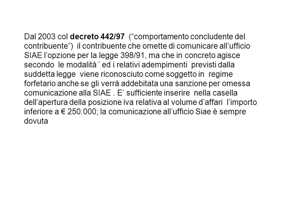 Dal 2003 col decreto 442/97 (comportamento concludente del contribuente) il contribuente che omette di comunicare allufficio SIAE lopzione per la legg
