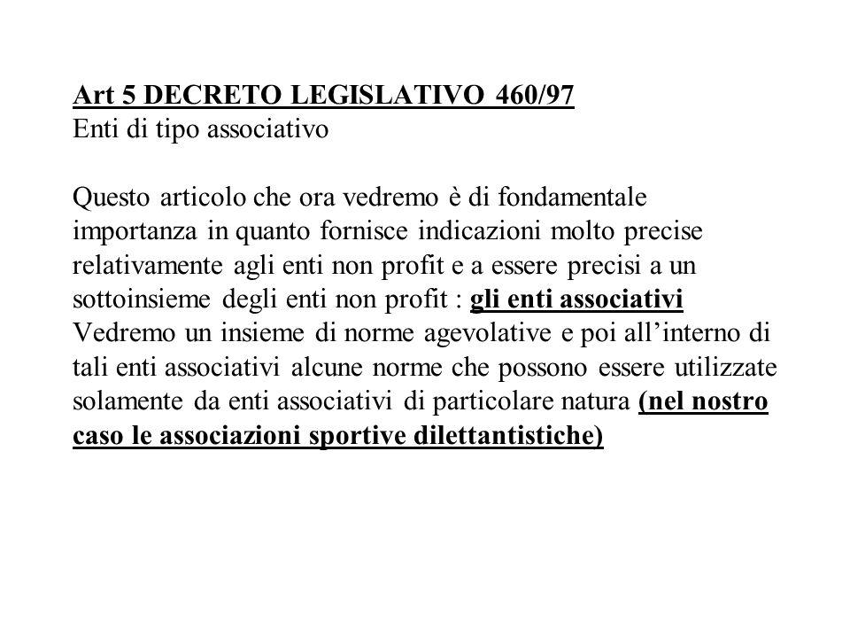 Art 5 DECRETO LEGISLATIVO 460/97 Enti di tipo associativo Questo articolo che ora vedremo è di fondamentale importanza in quanto fornisce indicazioni
