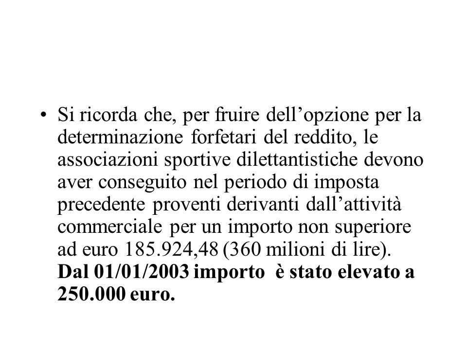 Si ricorda che, per fruire dellopzione per la determinazione forfetari del reddito, le associazioni sportive dilettantistiche devono aver conseguito n