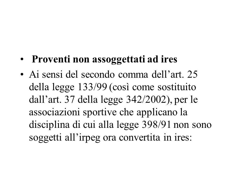 Proventi non assoggettati ad ires Ai sensi del secondo comma dellart. 25 della legge 133/99 (così come sostituito dallart. 37 della legge 342/2002), p