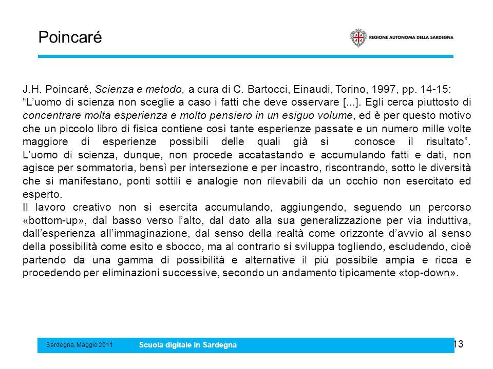 13 Poincaré Sardegna, Maggio 2011 Scuola digitale in Sardegna J.H. Poincaré, Scienza e metodo, a cura di C. Bartocci, Einaudi, Torino, 1997, pp. 14-15
