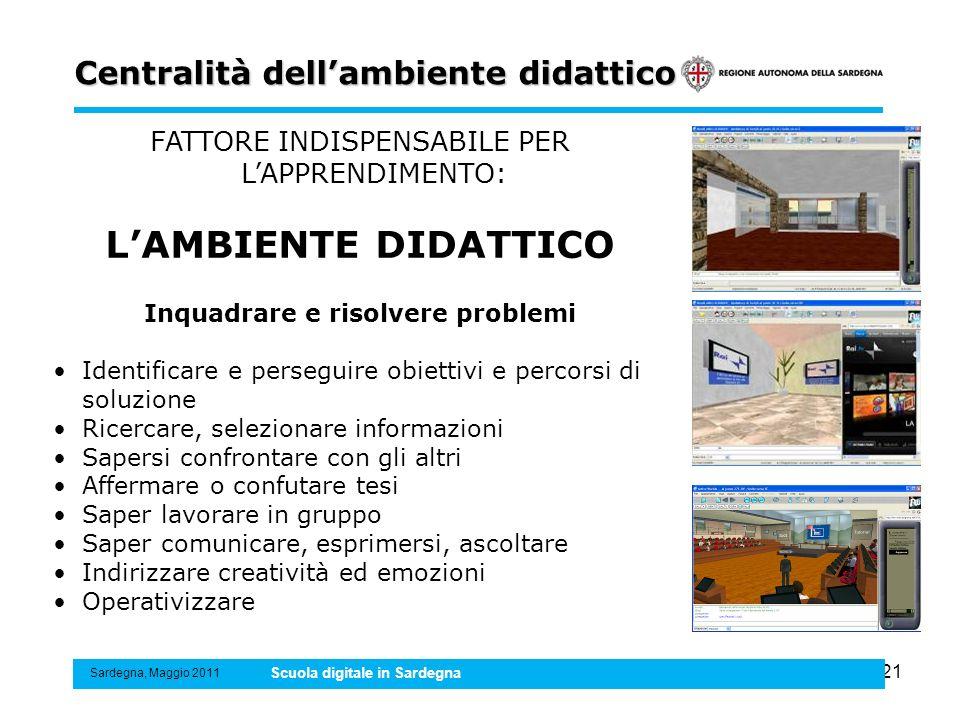 21 Centralità dellambiente didattico Sardegna, Maggio 2011 Scuola digitale in Sardegna FATTORE INDISPENSABILE PER LAPPRENDIMENTO: LAMBIENTE DIDATTICO