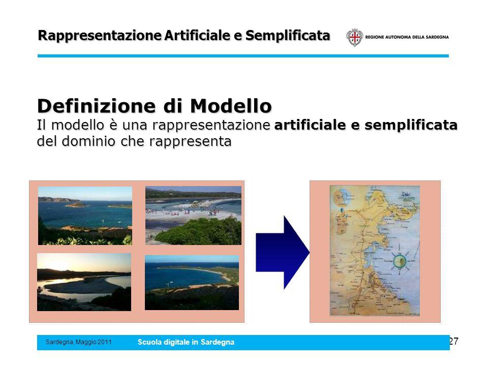 27 Rappresentazione Artificiale e Semplificata Sardegna, Maggio 2011 Scuola digitale in Sardegna Definizione di Modello Il modello è una rappresentazi