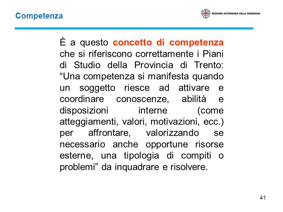 41 È a questo concetto di competenza che si riferiscono correttamente i Piani di Studio della Provincia di Trento: Una competenza si manifesta quando