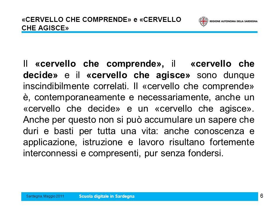6 «CERVELLO CHE COMPRENDE» e «CERVELLO CHE AGISCE» Sardegna, Maggio 2011 Scuola digitale in Sardegna Il «cervello che comprende», il «cervello che dec
