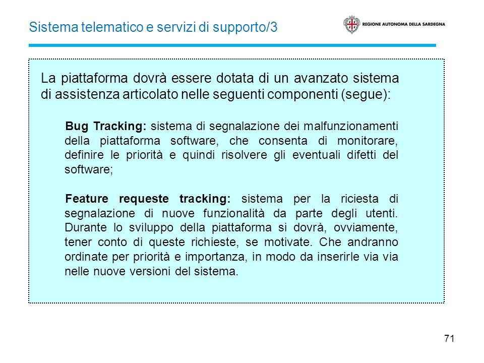 71 La piattaforma dovrà essere dotata di un avanzato sistema di assistenza articolato nelle seguenti componenti (segue): Bug Tracking: sistema di segn