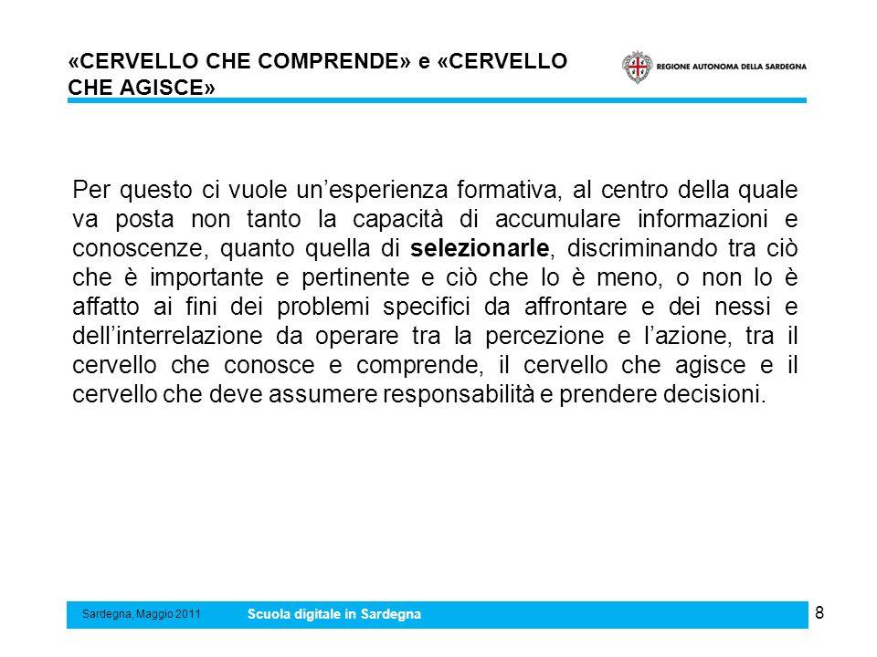 79 Il Centro servizi di eccellenza deve fungere da interfaccia tra la Comunità scientifica internazionale di pratica e la Comunità di pratica delle scuole di ogni ordine e grado della Sardegna.