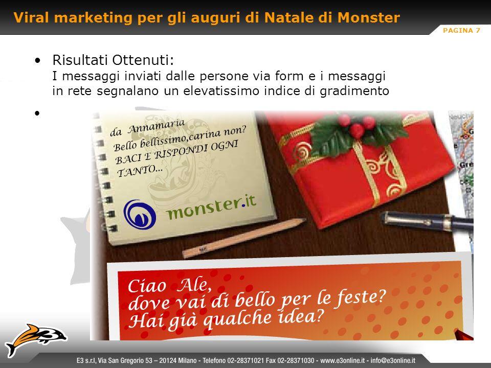 PAGINA 7 Viral marketing per gli auguri di Natale di Monster Risultati Ottenuti: I messaggi inviati dalle persone via form e i messaggi in rete segnalano un elevatissimo indice di gradimento