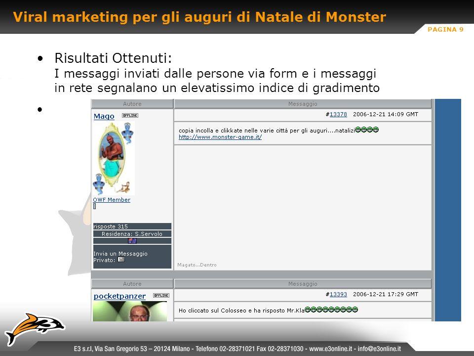 PAGINA 9 Viral marketing per gli auguri di Natale di Monster Risultati Ottenuti: I messaggi inviati dalle persone via form e i messaggi in rete segnalano un elevatissimo indice di gradimento