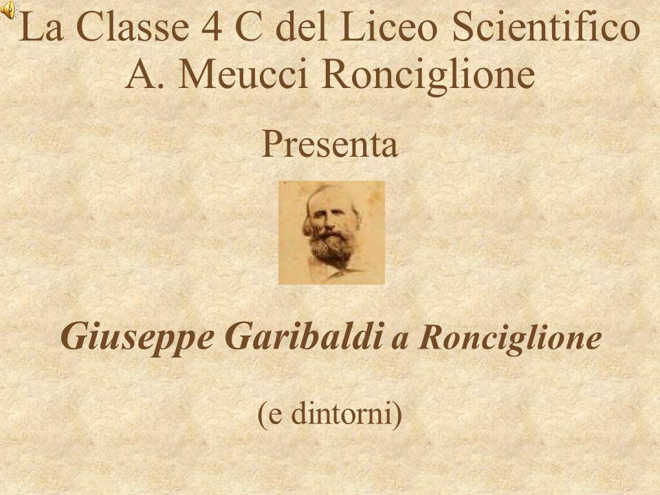 La Classe 4 C del Liceo Scientifico A. Meucci Ronciglione Presenta Giuseppe Garibaldi a Ronciglione (e dintorni)