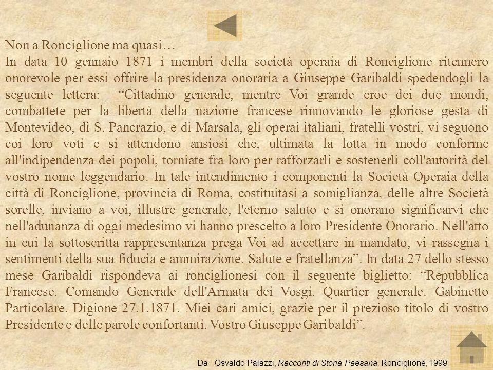 Non a Ronciglione ma quasi… In data 10 gennaio 1871 i membri della società operaia di Ronciglione ritennero onorevole per essi offrire la presidenza o