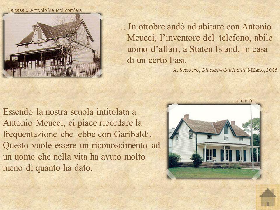 … In ottobre andò ad abitare con Antonio Meucci, linventore del telefono, abile uomo daffari, a Staten Island, in casa di un certo Fasi. A. Scirocco,