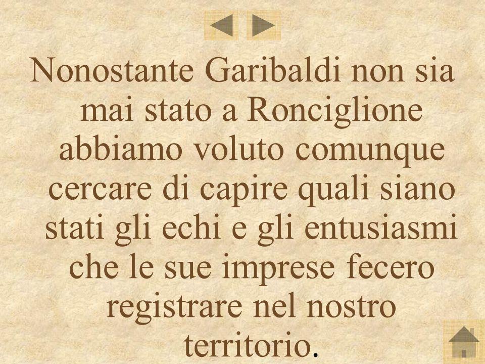 Nonostante Garibaldi non sia mai stato a Ronciglione abbiamo voluto comunque cercare di capire quali siano stati gli echi e gli entusiasmi che le sue