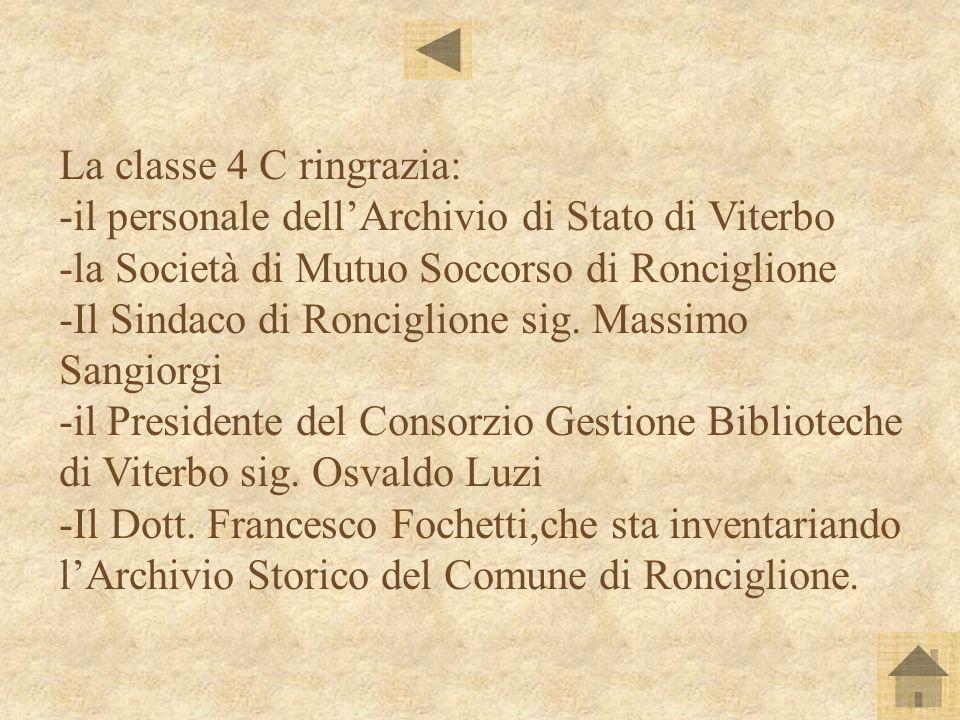 La classe 4 C ringrazia: -il personale dellArchivio di Stato di Viterbo -la Società di Mutuo Soccorso di Ronciglione -Il Sindaco di Ronciglione sig. M