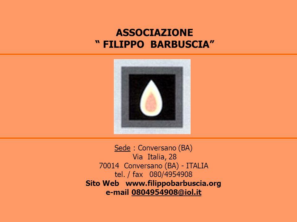 ASSOCIAZIONE FILIPPO BARBUSCIA Sede : Conversano (BA) Via Italia, 28 70014 Conversano (BA) - ITALIA tel. / fax 080/4954908 Sito Web www.filippobarbusc