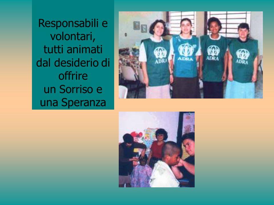 Responsabili e volontari, tutti animati dal desiderio di offrire un Sorriso e una Speranza