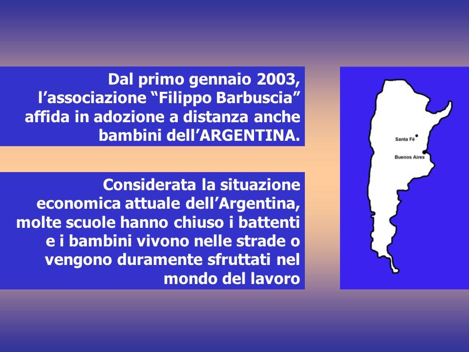Dal primo gennaio 2003, lassociazione Filippo Barbuscia affida in adozione a distanza anche bambini dellARGENTINA. Considerata la situazione economica