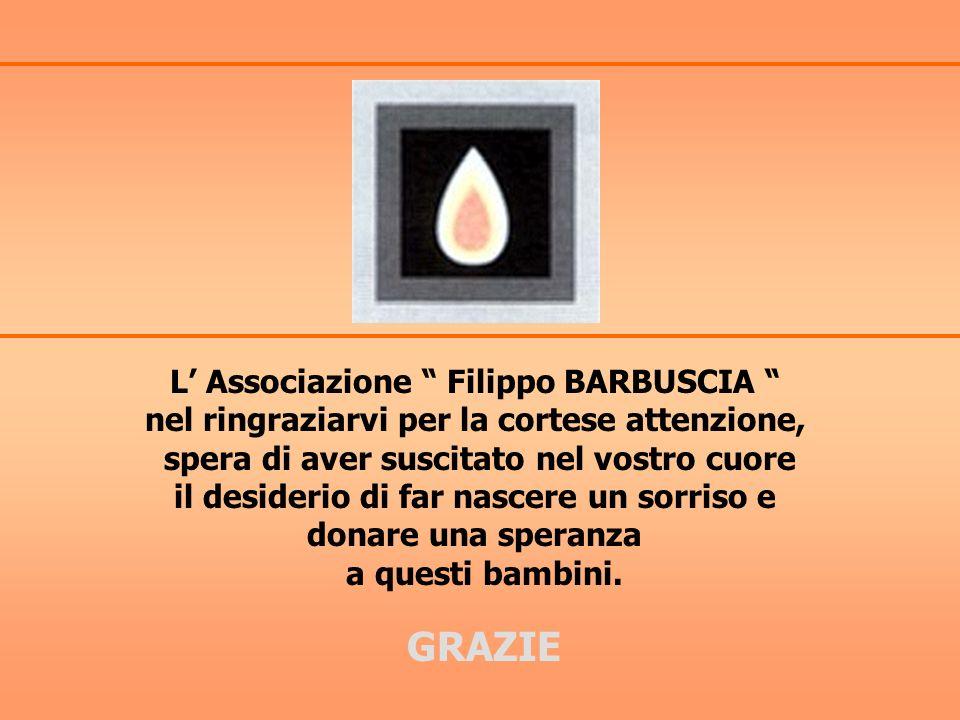 L Associazione Filippo BARBUSCIA nel ringraziarvi per la cortese attenzione, spera di aver suscitato nel vostro cuore il desiderio di far nascere un s