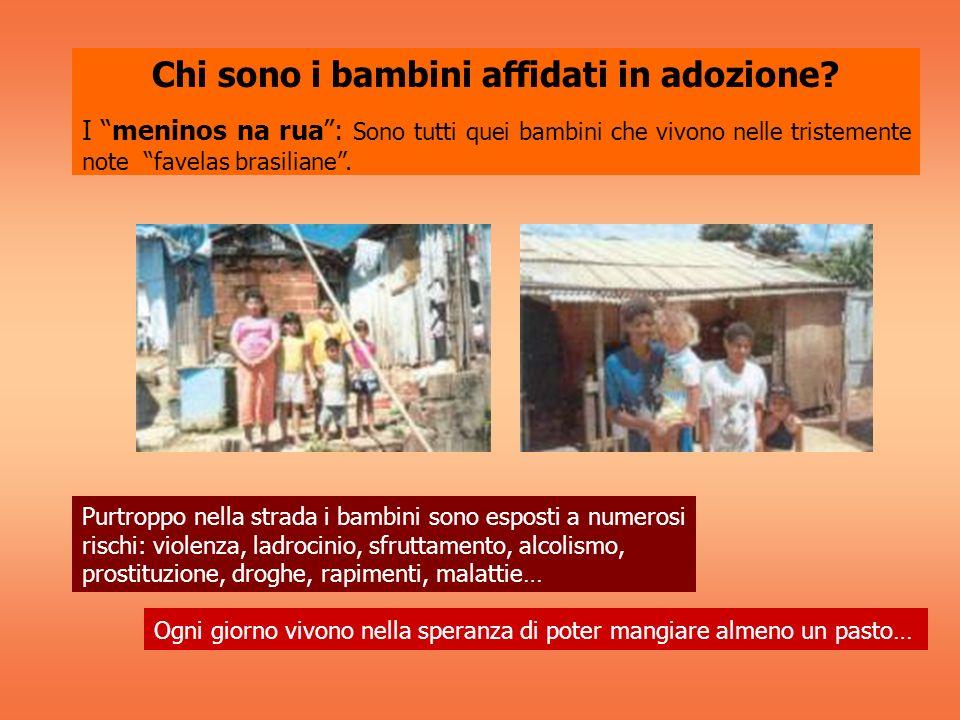 Chi sono i bambini affidati in adozione? I meninos na rua: Sono tutti quei bambini che vivono nelle tristemente note favelas brasiliane. Purtroppo nel