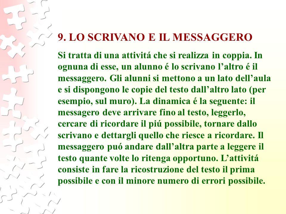 9. LO SCRIVANO E IL MESSAGGERO Si tratta di una attivitá che si realizza in coppia. In ognuna di esse, un alunno é lo scrivano laltro é il messaggero.