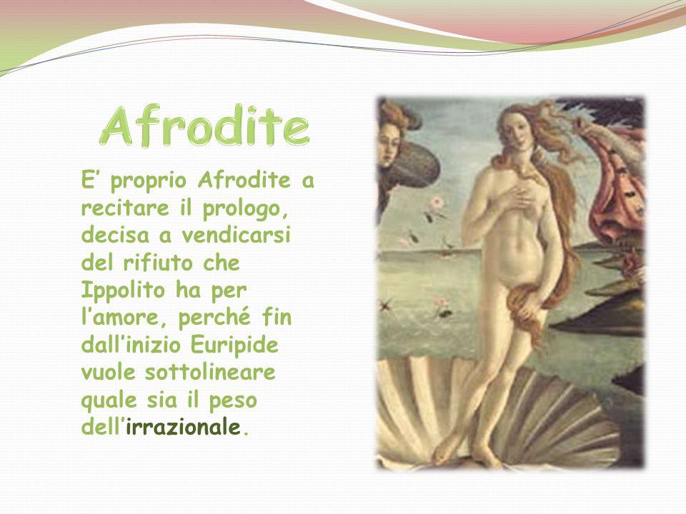 E proprio Afrodite a recitare il prologo, decisa a vendicarsi del rifiuto che Ippolito ha per lamore, perché fin dallinizio Euripide vuole sottolinear