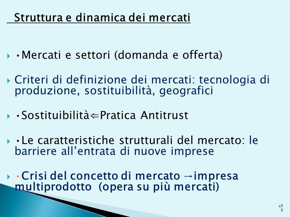 Struttura e dinamica dei mercati Mercati e settori (domanda e offerta) Criteri di definizione dei mercati: tecnologia di produzione, sostituibilità, g