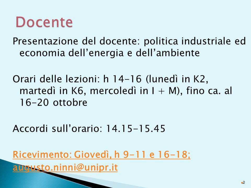 Presentazione del docente: politica industriale ed economia dellenergia e dellambiente Orari delle lezioni: h 14-16 (lunedì in K2, martedì in K6, merc