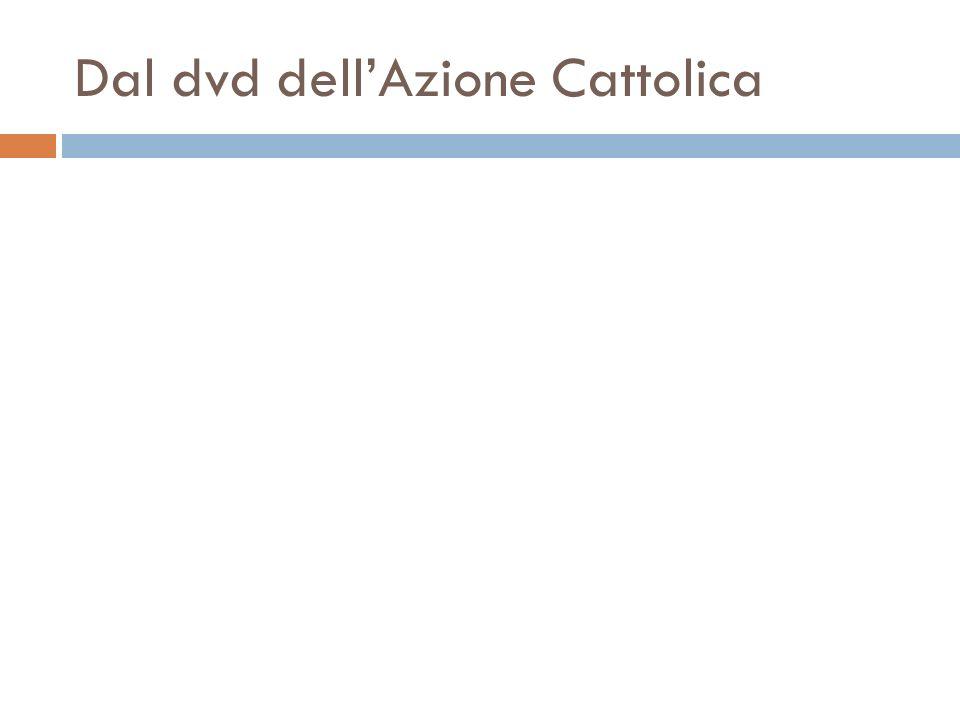 Dal dvd dellAzione Cattolica