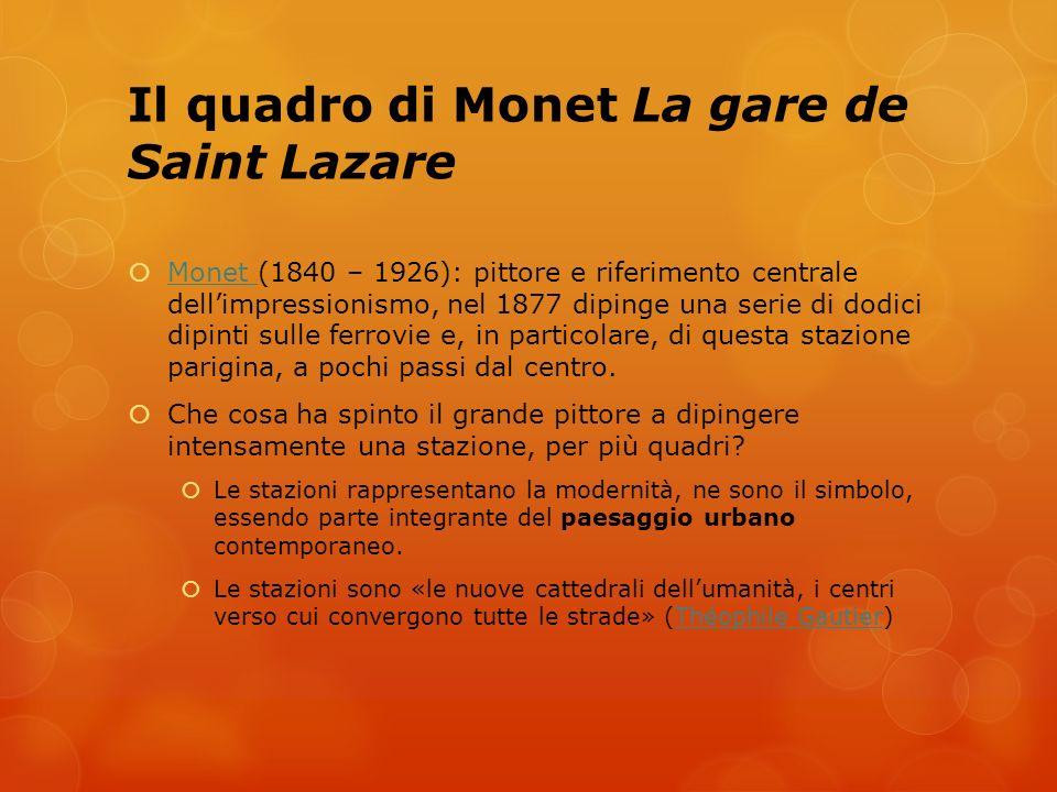 Il quadro di Monet La gare de Saint Lazare Monet (1840 – 1926): pittore e riferimento centrale dellimpressionismo, nel 1877 dipinge una serie di dodic