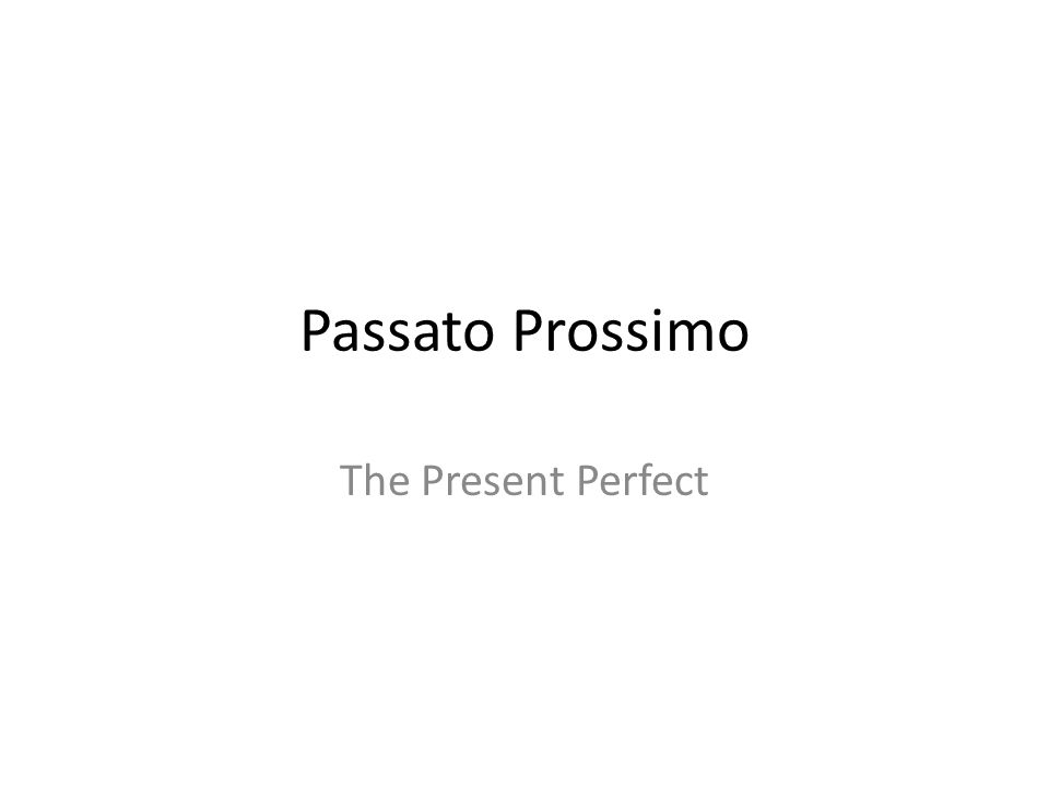 Passato Prossimo The Present Perfect
