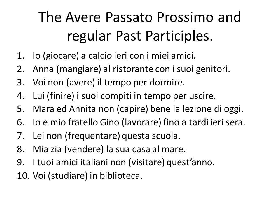 The Avere Passato Prossimo and regular Past Participles. 1.Io (giocare) a calcio ieri con i miei amici. 2.Anna (mangiare) al ristorante con i suoi gen
