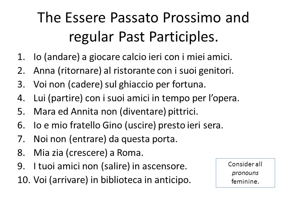 The Essere Passato Prossimo and regular Past Participles. 1.Io (andare) a giocare calcio ieri con i miei amici. 2.Anna (ritornare) al ristorante con i