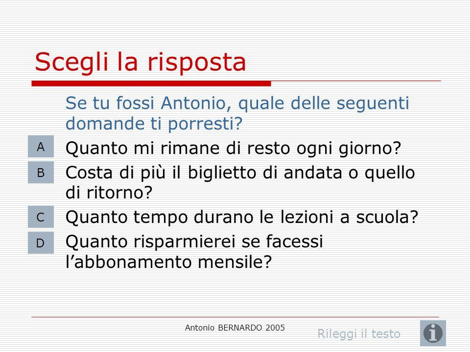 Antonio BERNARDO 2005 Scegli la risposta Se tu fossi Antonio, quale delle seguenti domande ti porresti.