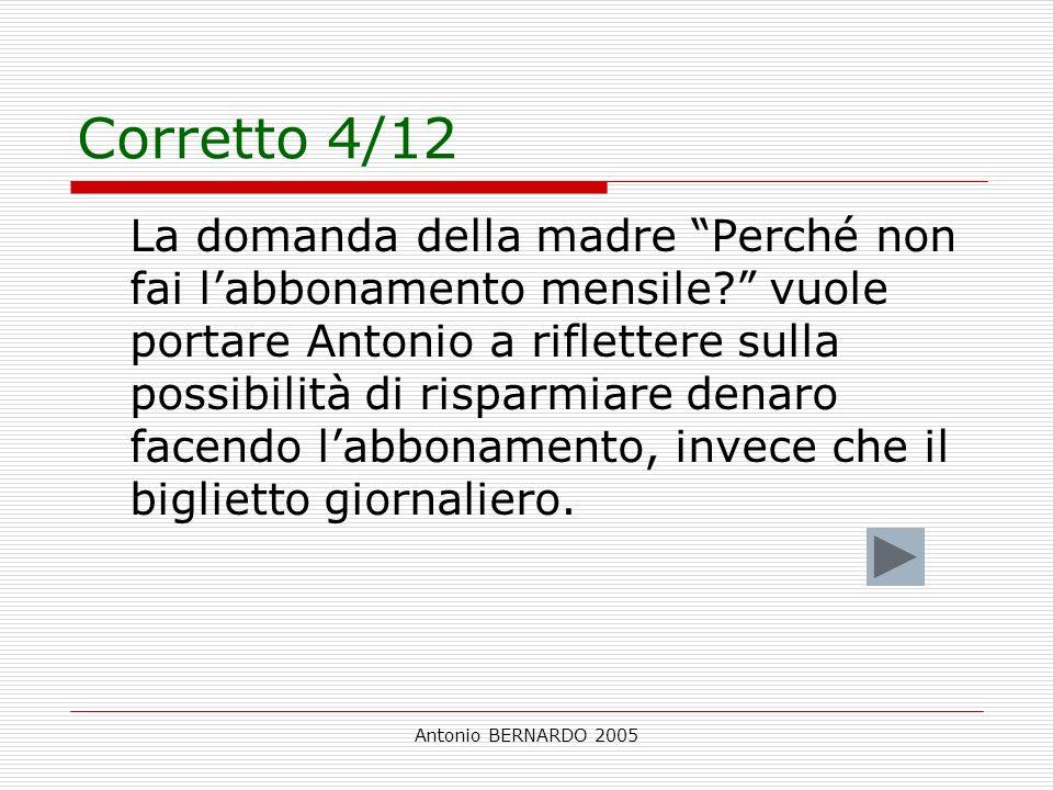 Antonio BERNARDO 2005 Corretto 4/12 La domanda della madre Perché non fai labbonamento mensile? vuole portare Antonio a riflettere sulla possibilità d