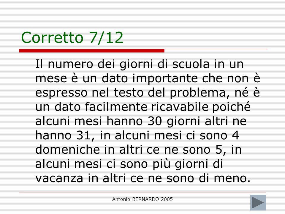 Antonio BERNARDO 2005 Corretto 7/12 Il numero dei giorni di scuola in un mese è un dato importante che non è espresso nel testo del problema, né è un