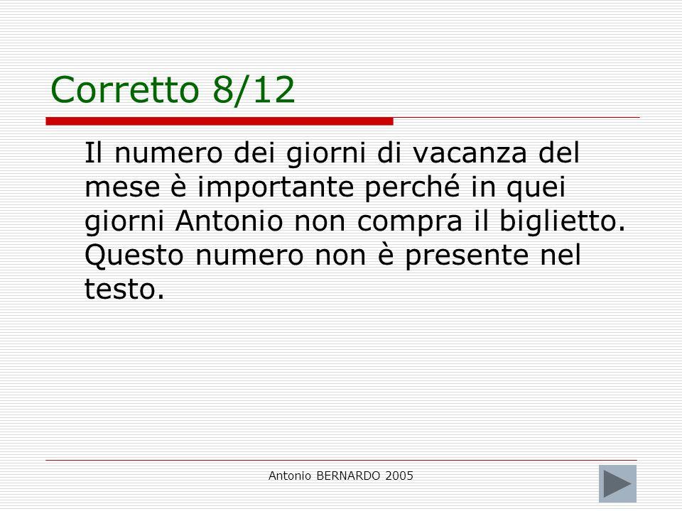 Antonio BERNARDO 2005 Corretto 8/12 Il numero dei giorni di vacanza del mese è importante perché in quei giorni Antonio non compra il biglietto. Quest