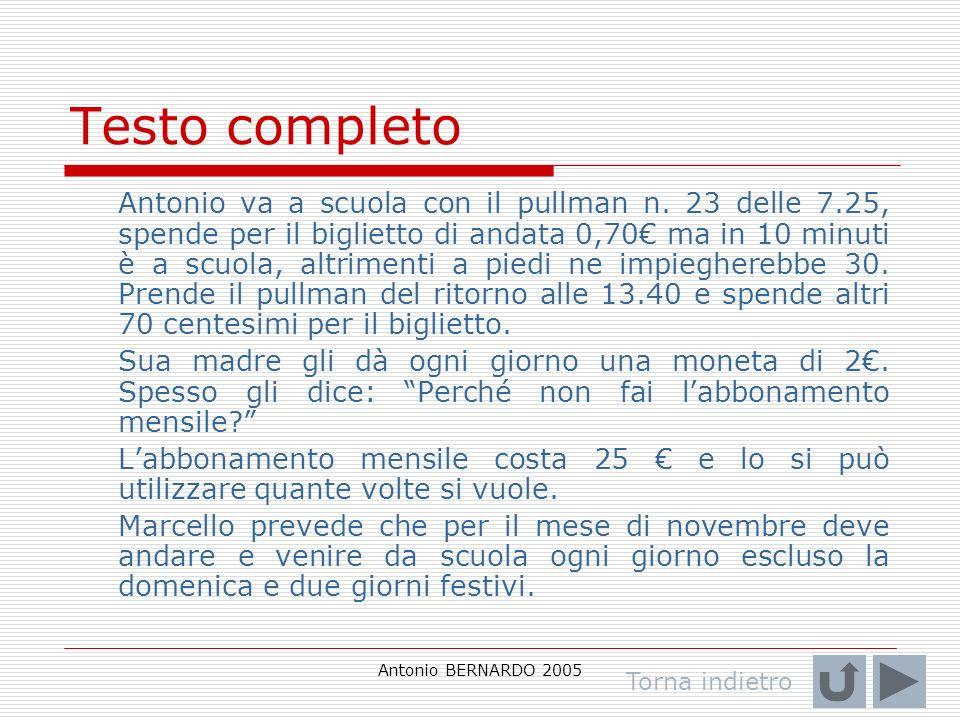 Antonio BERNARDO 2005 Testo completo Antonio va a scuola con il pullman n. 23 delle 7.25, spende per il biglietto di andata 0,70 ma in 10 minuti è a s