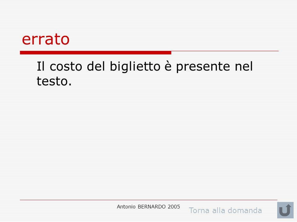 Antonio BERNARDO 2005 errato Il costo del biglietto è presente nel testo. Torna alla domanda